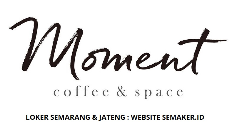 LOKER MOMENT COFFEE & SPACE SEMARANG (ACCOUNTING, COOK ...